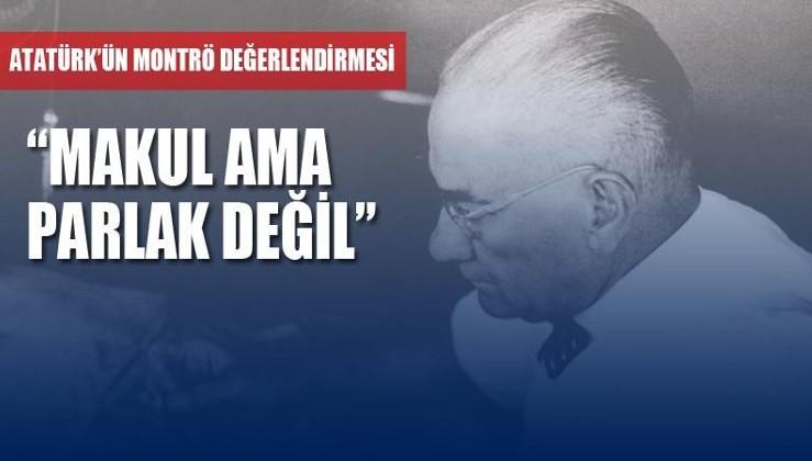 Atatürk'ün Montrö değerlendirmesi: Makul ama parlak değil