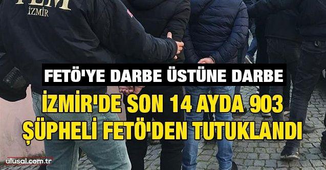 FETÖ'ye darbe üstüne darbe: İzmir'de son 14 ayda 903 şüpheli FETÖ'den tutuklandı