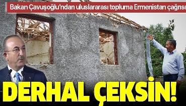 Son dakika: Bakan Çavuşoğlu'ndan uluslararası topluma 'Ermenistan' çağrısı: Derhal çeksin