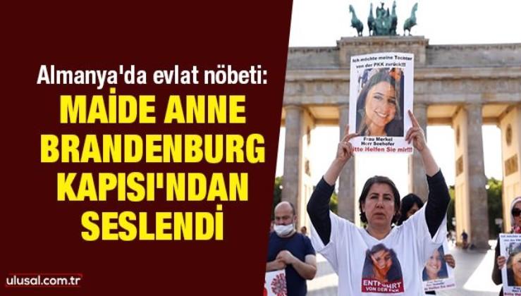 Almanya'da evlat nöbeti: Maide anne Brandenburg Kapısı'ndan seslendi