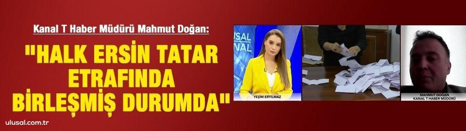 """Mahmut Doğan KKTC seçimini değerlendirdi:""""Halk Ersin Tatar etrafında birleşmiş durumda"""""""