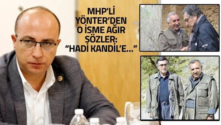 "MHP'li Yönter'den o isme ağır sözler: ""Hadi Kandil'e…"""