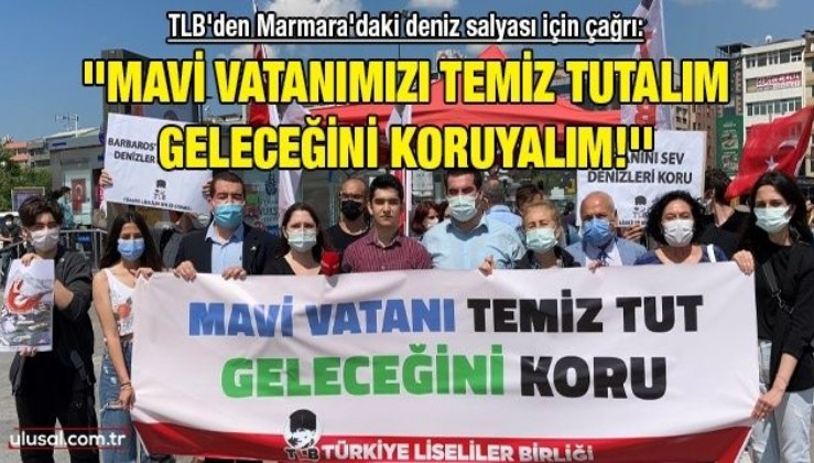 TLB'den Marmara'daki deniz salyası için çağrı: ''Mavi Vatanımızı temiz tutalım, geleceğini koruyalım!''