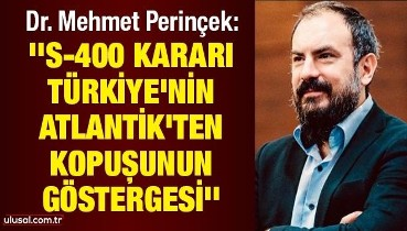 Dr. Mehmet Perinçek: ''S-400 kararı Türkiye'nin Atlantik'ten kopuşunun göstergesi''