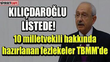 Kılıçdaroğlu'nun dokunulmazlığının kaldırılması için fezleke TBMM'DE