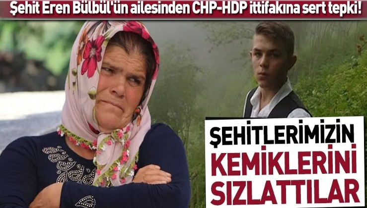 Şehit Eren Bülbül'ün ailesinden CHP-HDP ittifakına sert tepki!.