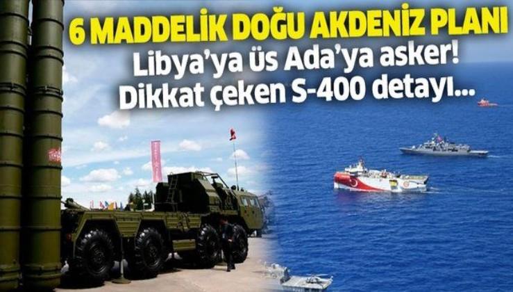 Türkiye'nin 6 maddelik Doğu Akdeniz planı: S-400'ler aktif edilebilir!