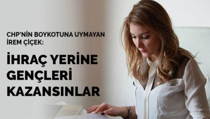 CHP'nin boykotuna uymayan İrem Çiçek: İhraç yerine gençleri kazansınlar
