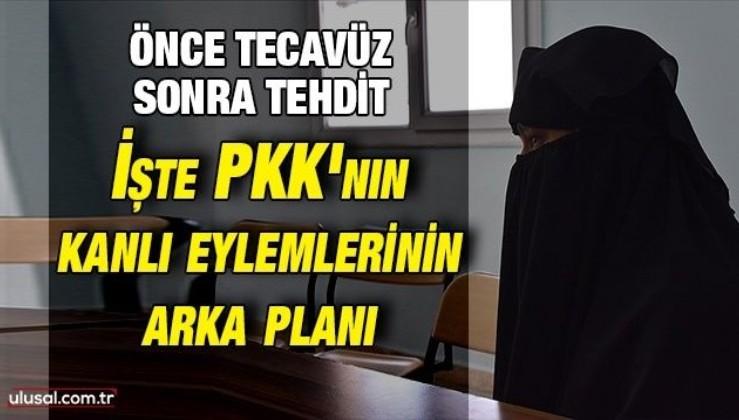Önce tecavüz sonra tehdit: İşte PKK'nın kanlı eylemlerinin arka planı