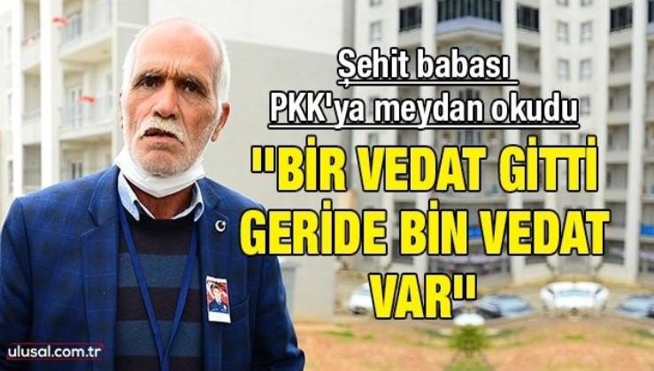 Şehit babası PKK'ya meydan okudu: ''Bir Vedat gitti geride bin Vedat var''