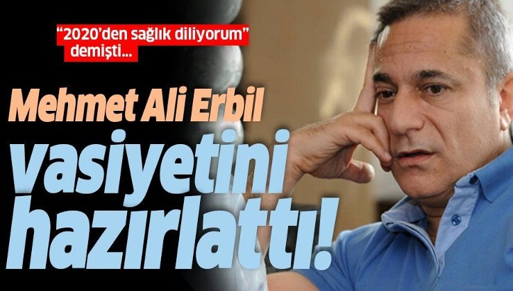 Son dakika haberleri: Mehmet Ali Erbil vasiyetini hazırlattı!