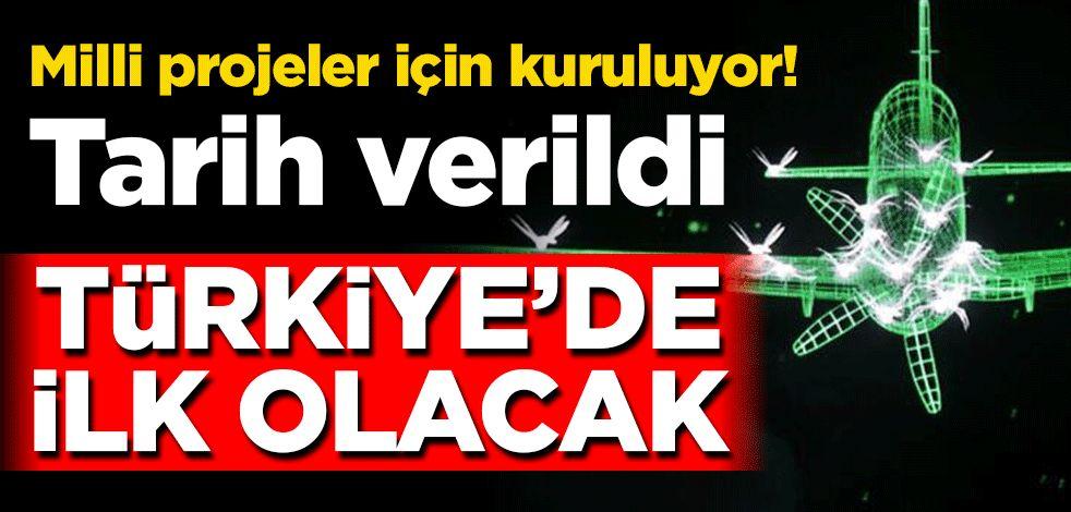 Milli projeler için kuruluyor! Tarih verildi… Türkiye'de ilk olacak