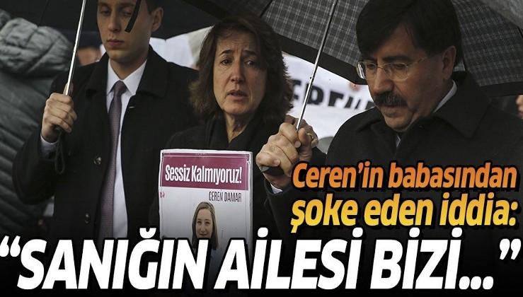 Son dakika: Ceren Damar'ın babası Mustafa Damar: Sanığın ailesi ölümle tehdit ediyor.