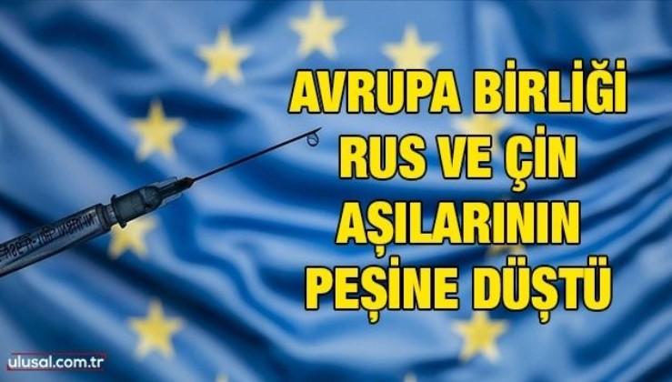 Avrupa Birliği, Rus ve Çin aşılarının peşine düştü