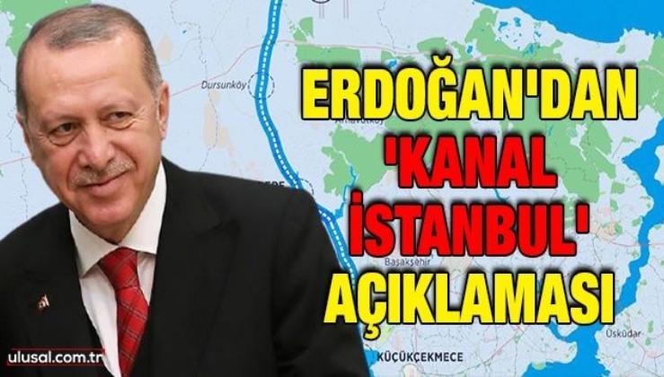 Erdoğan'dan 'Kanal İstanbul' açıklaması