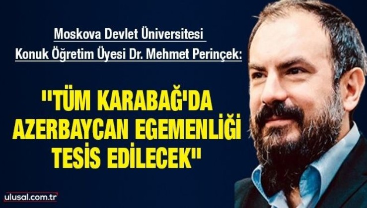 Mehmet Perinçek: ''Tüm Karabağ'da Azerbaycan egemenliği tesis edilecek''
