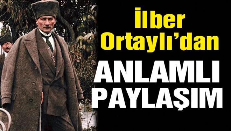 İlber Ortaylı'dan anlamlı Atatürk paylaşımı!