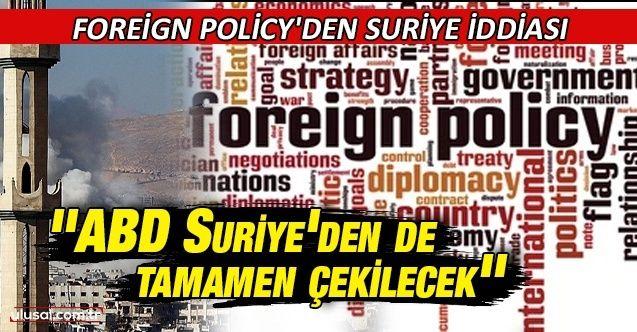 Foreign Policy'den Suriye iddiası: ''ABD Suriye'den de tamamen çekilecek''