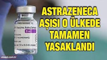 AstraZeneca aşısı o ülkede tamamen yasaklandı
