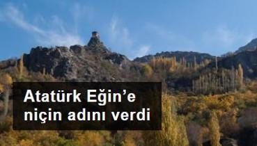 Atatürk 99 yıl önce Eğin'e niçin kendi adını verdi