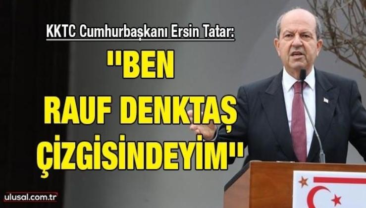 KKTC Cumhurbaşkanı Ersin Tatar: ''Ben Rauf Denktaş çizgisindeyim''