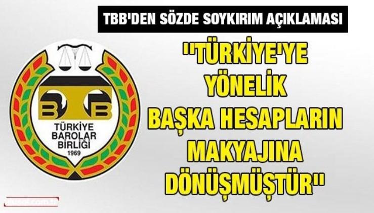 TBB'den sözde soykırım açıklaması: ''Türkiye'ye yönelik başka hesapların makyajına dönüşmüştür''