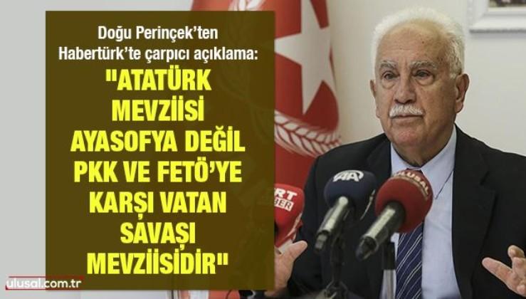 """Doğu Perinçek'ten Habertürk'te çarpıcı açıklama: """"Atatürk mevziisi Ayasofya değil, PKK ve FETÖ'ye karşı vatan savaşı mevziisidir"""""""