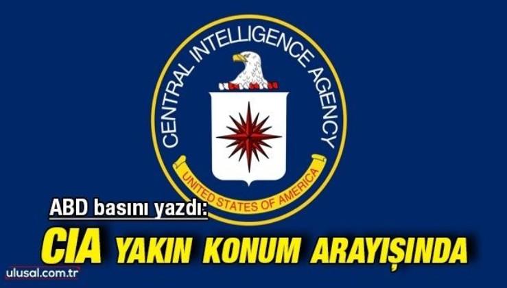ABD basını yazdı: CIA yakın konum arayışında