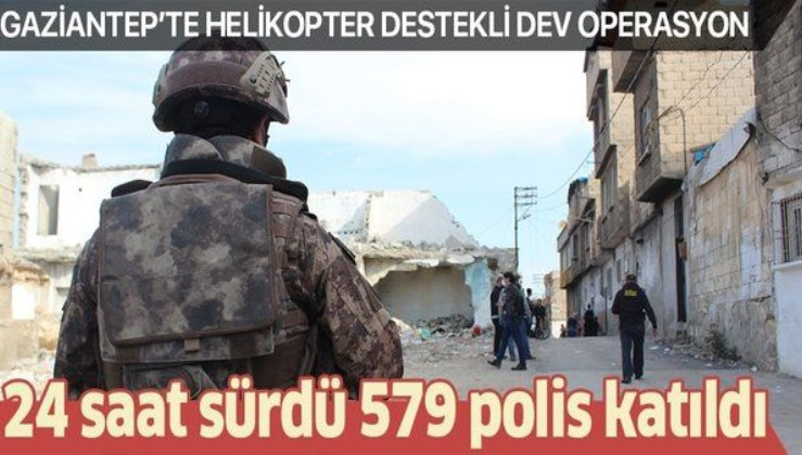 SON DAKİKA: Gaziantep'te 24 saat süren dev operasyon: Narko Şahin-27'e 579 polis katıldı