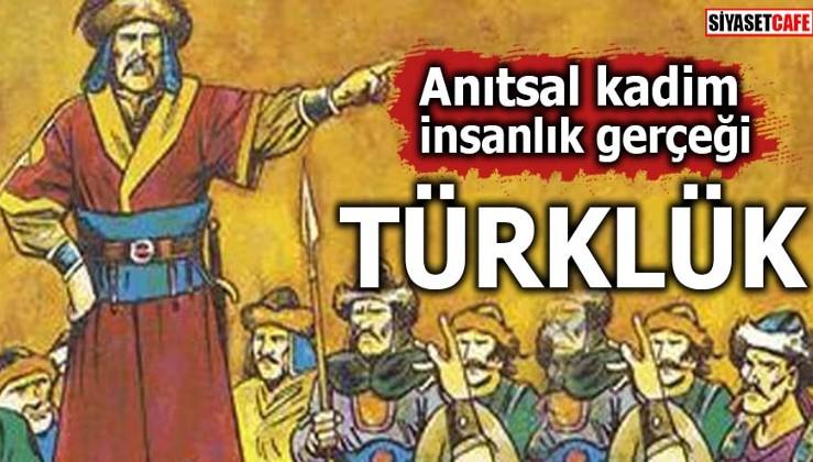 Anıtsal kadim insanlık gerçeği: Türklük
