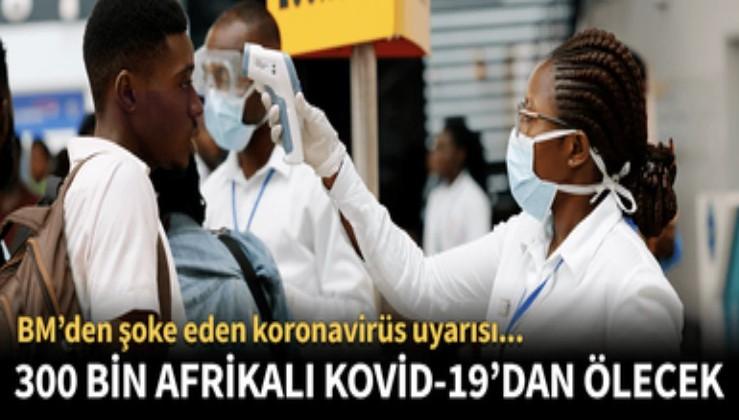 BM uyardı! Afrika'da Kovid-19 nedeniyle 300 bin kişi ölebilir...