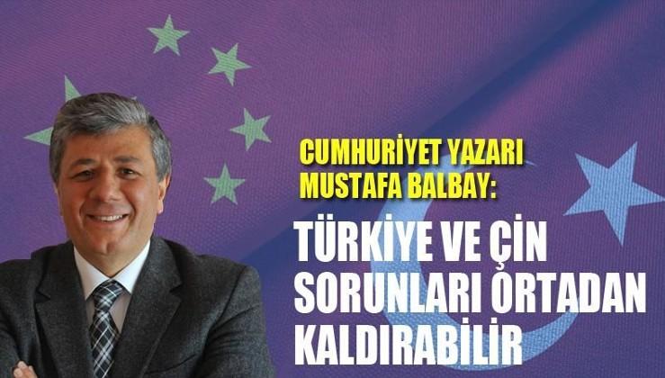 Cumhuriyet gazetesi yazarı Mustafa Balbay:Türkiye ve Çin sorunları ortadan kaldırabilir