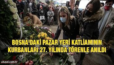 Bosna'daki pazar yeri katliamının kurbanları 27. yılında törenle anıldı