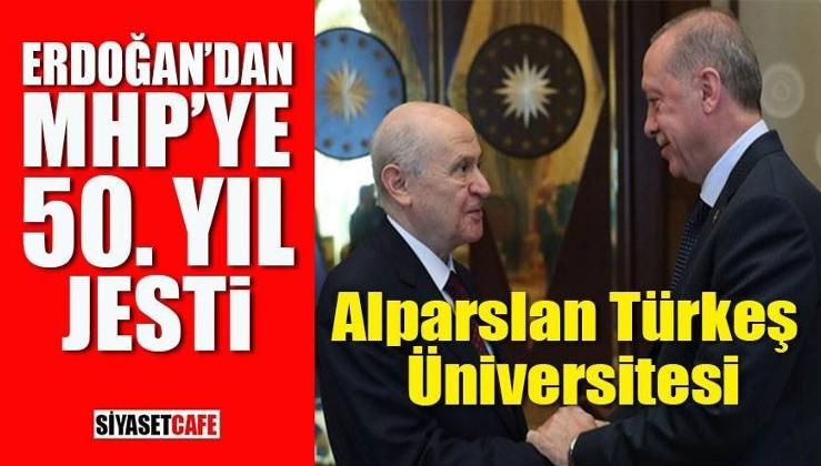 Erdoğan'dan MHP'ye 50. yıl jesti: Alparslan Türkeş Üniversitesi