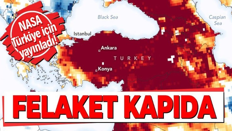 NASA'dan korkutan Türkiye paylaşımı! Kuraklık uyarısı