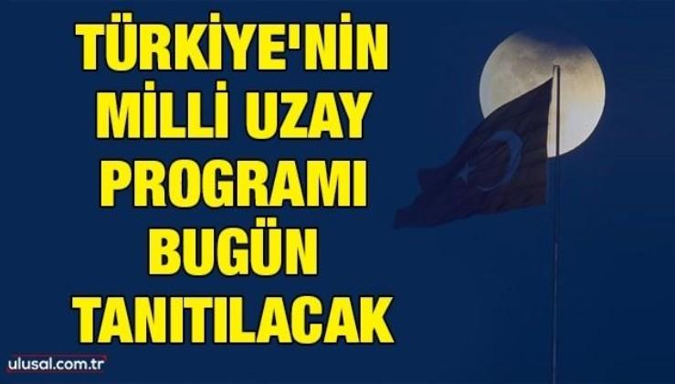 Türkiye'nin Milli Uzay Programı bugün tanıtılacak