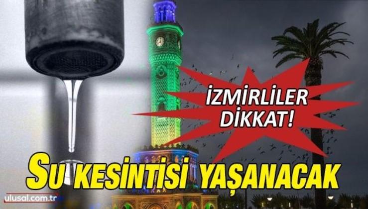 İzmir'de sular ne zaman gelecek? (7-8 Ağustos) İzmir su kesintisi