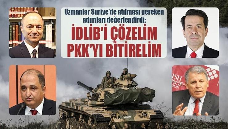 Uzmanlar Suriye'de atılması gereken adımları değerlendirdi: İdlib'i çözelim PKK'yı bitirelim