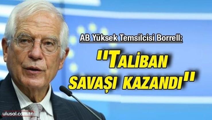 AB Yüksek Temsilcisi Borrell: ''Taliban savaşı kazandı''
