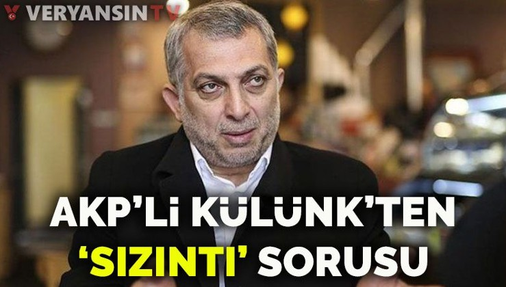AKP'li Metin Külünk'ten 'sızıntı' sorusu