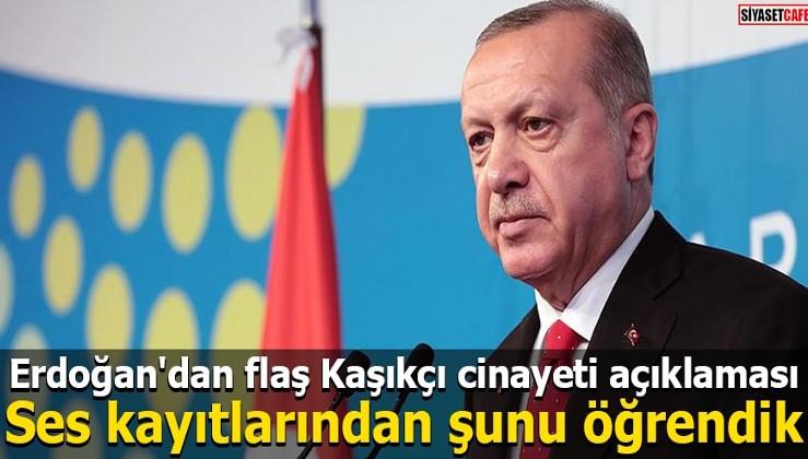 Erdoğan'dan flaş Kaşıkçı cinayeti açıklaması Ses kayıtlarından şunu öğrendik