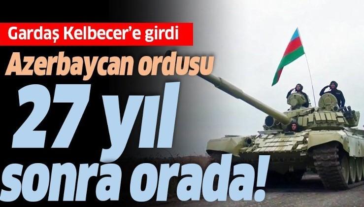 SON DAKİKA: 27 yıl sonra oradalar! Azerbaycan ordusu Kelbecer'e girdi