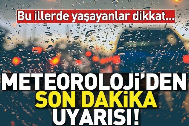 Son dakika: Meteoroloji'den İstanbul için uyarı! .