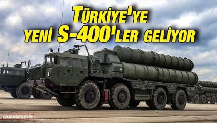 Türkiye'ye yeni S-400'ler geliyor