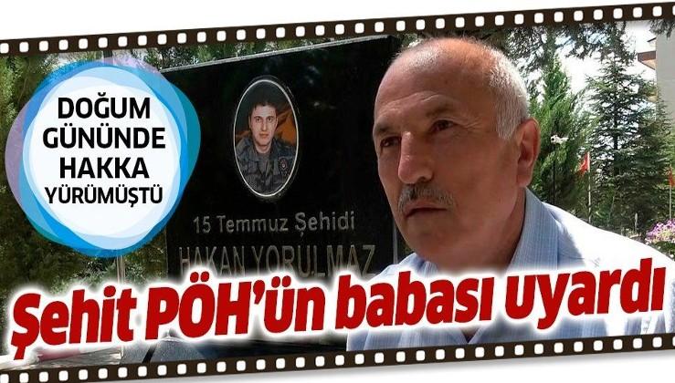 15 Temmuz'da bombalanarak şehit olan PÖH Hakan Yorulmaz'ın babası: FETÖ'cüler hainliklerinden vazgeçmiş değiller