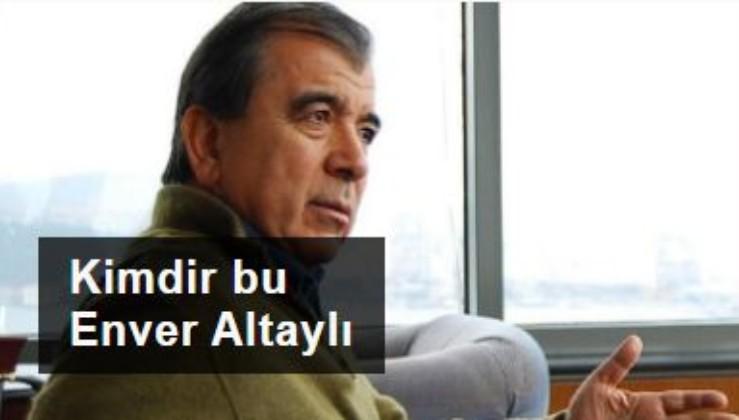 FETÖ'den tutuklu Enver Altaylı kimdir?