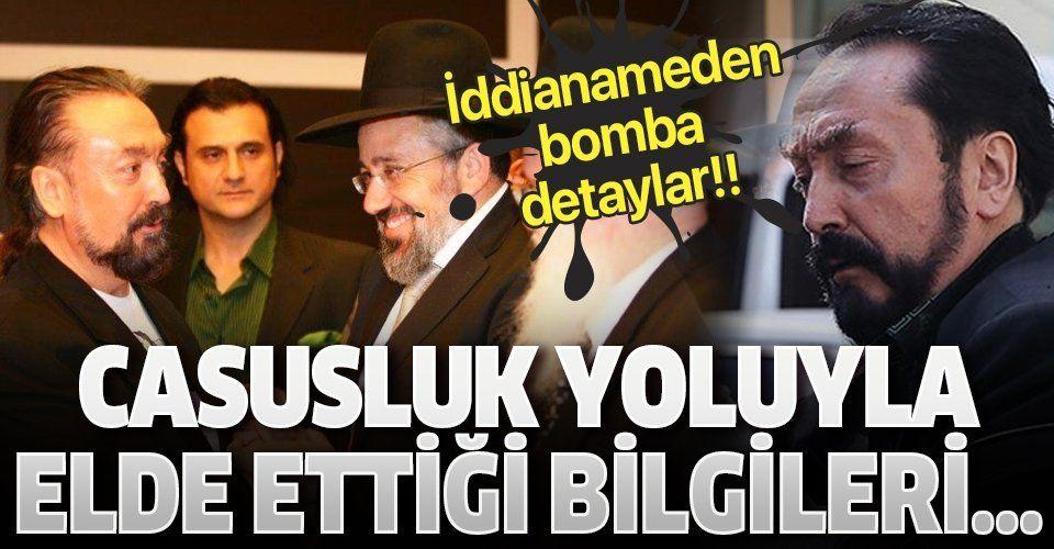 """Adnan Oktar Silahlı Suç Örgütü iddianamesinde flaş """"casusluk"""" detayı!."""