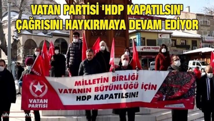 Vatan Partisi 'HDP kapatılsın' çağrısını haykırmaya devam ediyor