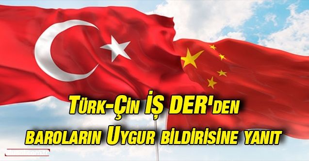 72 Baronun Uygur bildirisine Türk-Çin İŞ DER'den yanıt