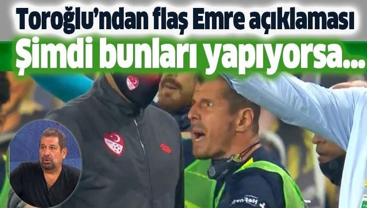 Erman Toroğlu'ndan flaş Emre Belözoğlu açıklaması: Şimdi bunları yapıyorsa...
